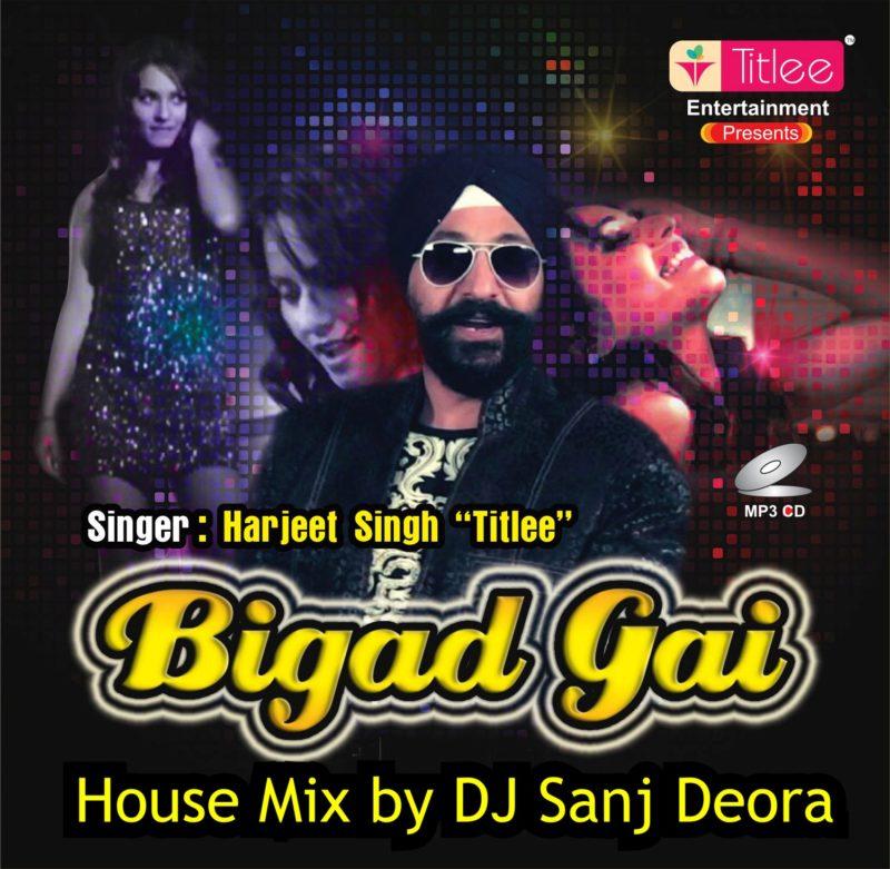 Bigad Gai (House Mix) - Harjeet Singh Titlee