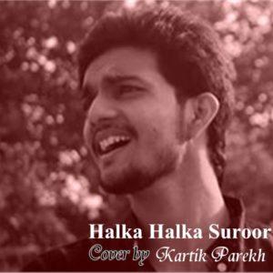 Halka Halka Suroor - Kartik Parekh - Musicfry.in