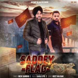 Saddey Flag - Nick sandhu - Brown Media Records