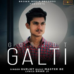 Galti - Gurjot - Brown Media Records - Punjabi Song