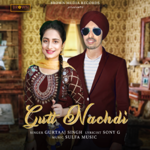 Gutt Nachdi - Gurtaaj Singh - Brown Media Records
