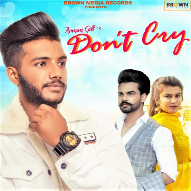 Dont Cry - Arman Gill - Brown Media Records - MusicFry - mp3 download - punjabi song
