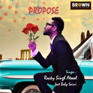 Propose - Brown Media Records - Rocky Singh Atwal - Baby Saini - Musicfry - New Punjabi Song