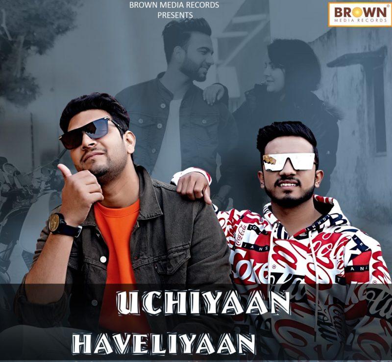 Uchiyaan Haveliyaan - Brown Media Records - New Punjabi Song - Musicfry