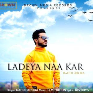 Musicfry - Ladeya Na Kar - Brown Media Records - Rahul Arora - New Punjabi Song 2020