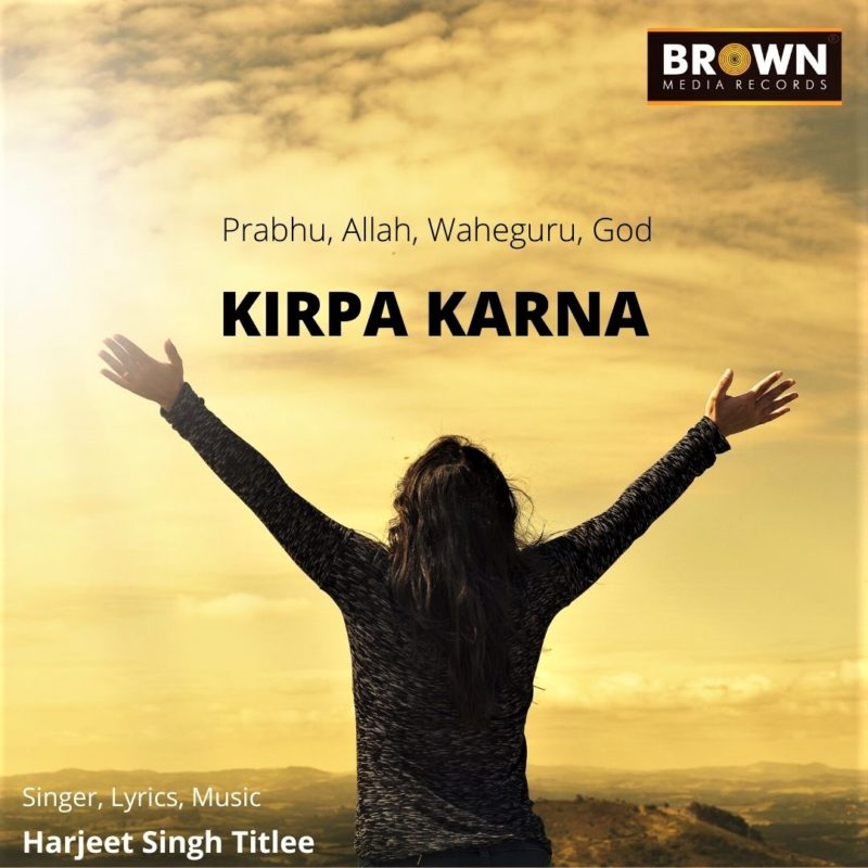 KIRPA KARNA - BROWN MEDIA RECORDS - HARJEET SINGH TITLEE - MUSICFRY